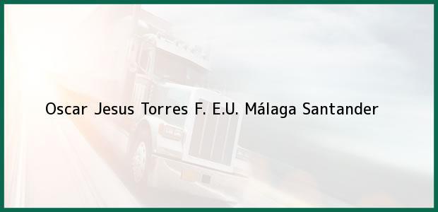 Teléfono, Dirección y otros datos de contacto para Oscar Jesus Torres F. E.U., Málaga, Santander, Colombia