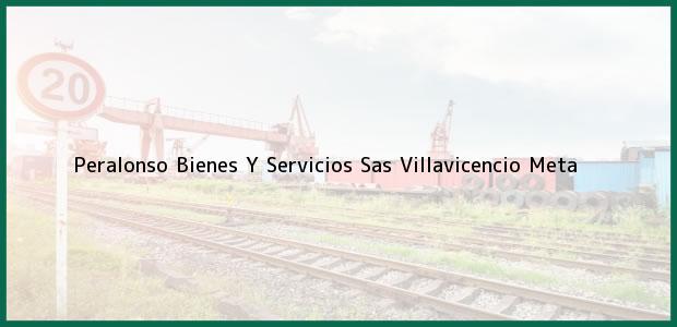 Teléfono, Dirección y otros datos de contacto para Peralonso Bienes Y Servicios Sas, Villavicencio, Meta, Colombia