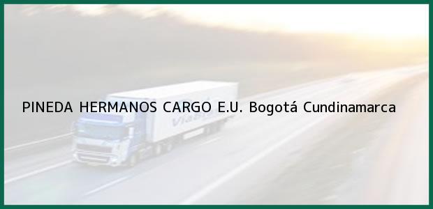 Teléfono, Dirección y otros datos de contacto para PINEDA HERMANOS CARGO E.U., Bogotá, Cundinamarca, Colombia