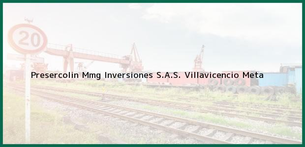 Teléfono, Dirección y otros datos de contacto para Presercolin Mmg Inversiones S.A.S., Villavicencio, Meta, Colombia