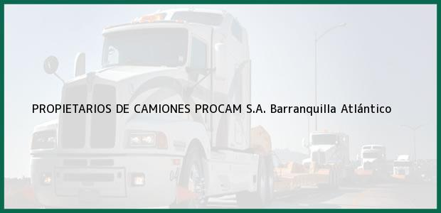 Teléfono, Dirección y otros datos de contacto para PROPIETARIOS DE CAMIONES PROCAM S.A., Barranquilla, Atlántico, Colombia