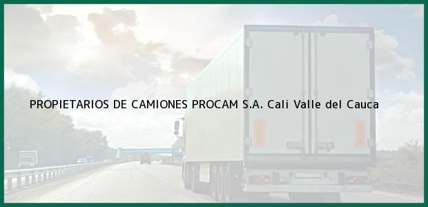 Teléfono, Dirección y otros datos de contacto para PROPIETARIOS DE CAMIONES PROCAM S.A., Cali, Valle del Cauca, Colombia