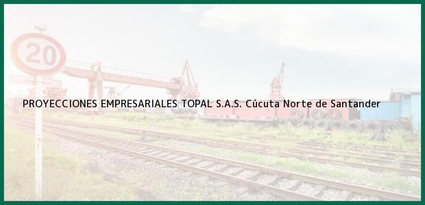 Teléfono, Dirección y otros datos de contacto para PROYECCIONES EMPRESARIALES TOPAL S.A.S., Cúcuta, Norte de Santander, Colombia