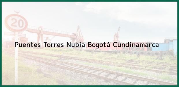 Teléfono, Dirección y otros datos de contacto para Puentes Torres Nubia, Bogotá, Cundinamarca, Colombia