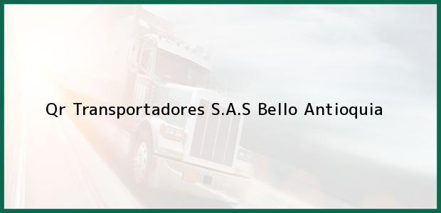 Teléfono, Dirección y otros datos de contacto para Qr Transportadores S.A.S, Bello, Antioquia, Colombia