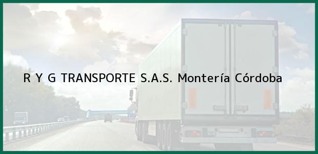 Teléfono, Dirección y otros datos de contacto para R Y G TRANSPORTE S.A.S., Montería, Córdoba, Colombia