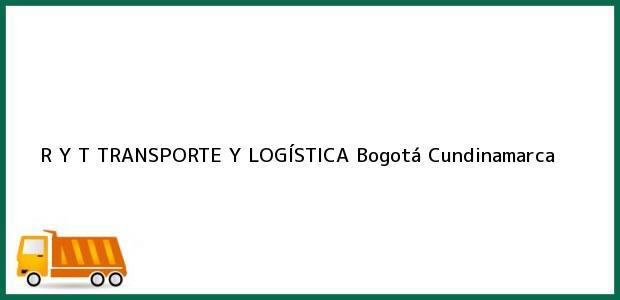 Teléfono, Dirección y otros datos de contacto para R Y T TRANSPORTE Y LOGÍSTICA, Bogotá, Cundinamarca, Colombia