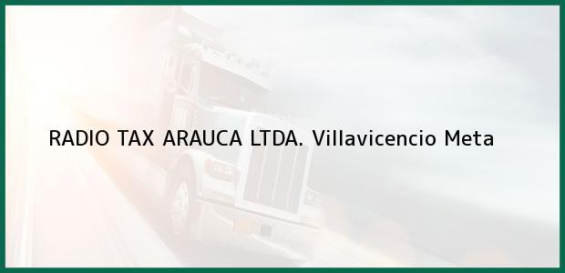 Teléfono, Dirección y otros datos de contacto para RADIO TAX ARAUCA LTDA., Villavicencio, Meta, Colombia