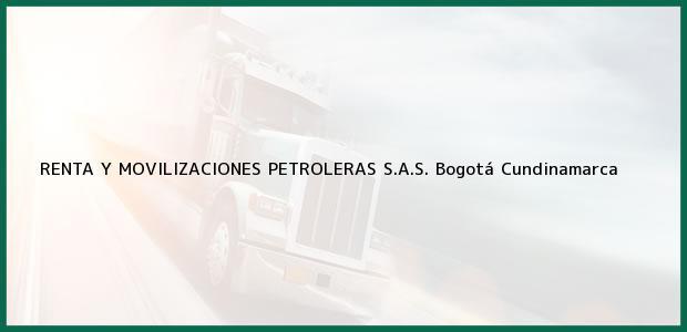Teléfono, Dirección y otros datos de contacto para RENTA Y MOVILIZACIONES PETROLERAS S.A.S., Bogotá, Cundinamarca, Colombia