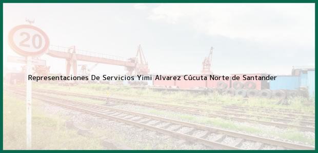 Teléfono, Dirección y otros datos de contacto para Representaciones De Servicios Yimi Alvarez, Cúcuta, Norte de Santander, Colombia