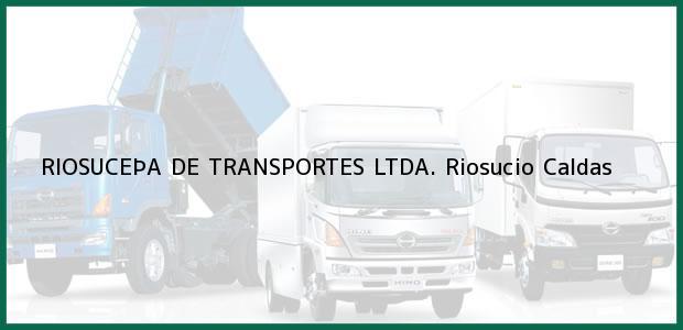 Teléfono, Dirección y otros datos de contacto para RIOSUCEÞA DE TRANSPORTES LTDA., Riosucio, Caldas, Colombia