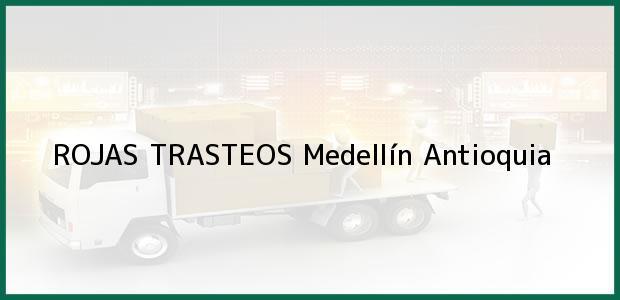 Teléfono, Dirección y otros datos de contacto para ROJAS TRASTEOS, Medellín, Antioquia, Colombia