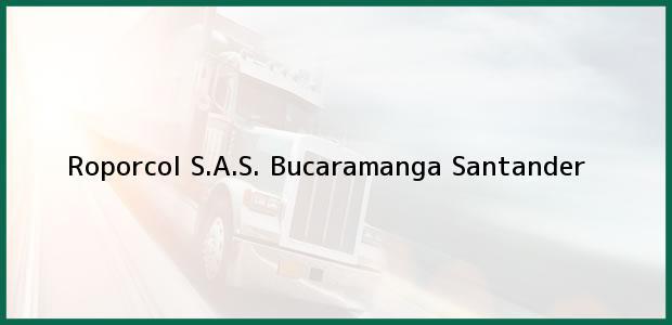 Teléfono, Dirección y otros datos de contacto para Roporcol S.A.S., Bucaramanga, Santander, Colombia