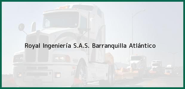 Teléfono, Dirección y otros datos de contacto para Royal Ingeniería S.A.S., Barranquilla, Atlántico, Colombia