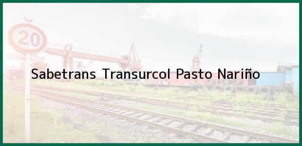 Teléfono, Dirección y otros datos de contacto para Sabetrans Transurcol, Pasto, Nariño, Colombia