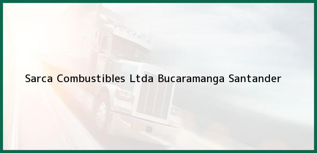 Teléfono, Dirección y otros datos de contacto para Sarca Combustibles Ltda, Bucaramanga, Santander, Colombia