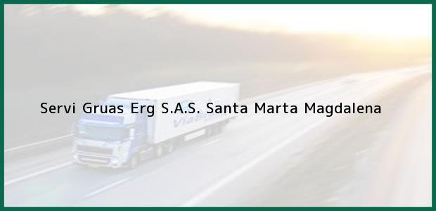 Teléfono, Dirección y otros datos de contacto para Servi Gruas Erg S.A.S., Santa Marta, Magdalena, Colombia