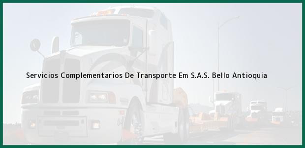 Teléfono, Dirección y otros datos de contacto para Servicios Complementarios De Transporte Em S.A.S., Bello, Antioquia, Colombia