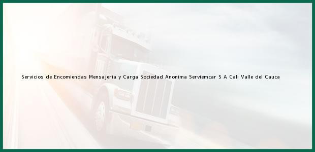 Teléfono, Dirección y otros datos de contacto para Servicios de Encomiendas Mensajeria y Carga Sociedad Anonima Serviemcar S A, Cali, Valle del Cauca, Colombia