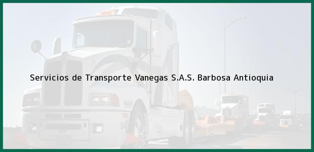 Teléfono, Dirección y otros datos de contacto para Servicios de Transporte Vanegas S.A.S., Barbosa, Antioquia, Colombia