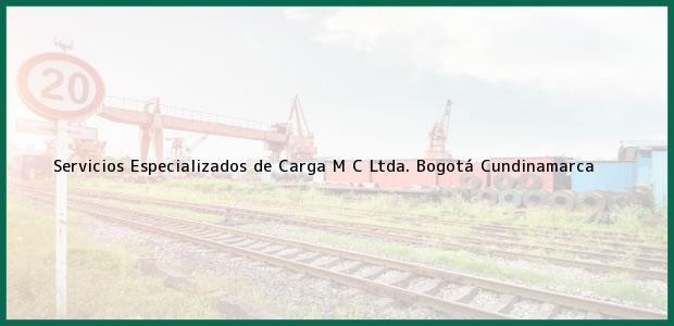 Teléfono, Dirección y otros datos de contacto para Servicios Especializados de Carga M C Ltda., Bogotá, Cundinamarca, Colombia