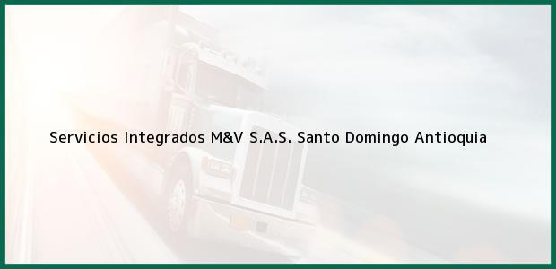 Teléfono, Dirección y otros datos de contacto para Servicios Integrados M&V S.A.S., Santo Domingo, Antioquia, Colombia
