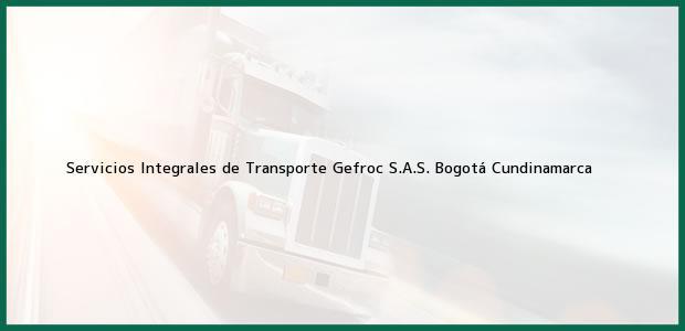 Teléfono, Dirección y otros datos de contacto para Servicios Integrales de Transporte Gefroc S.A.S., Bogotá, Cundinamarca, Colombia