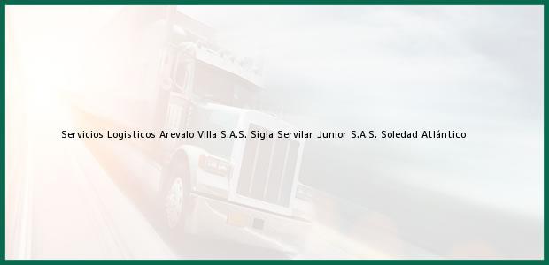 Teléfono, Dirección y otros datos de contacto para Servicios Logisticos Arevalo Villa S.A.S. Sigla Servilar Junior S.A.S., Soledad, Atlántico, Colombia
