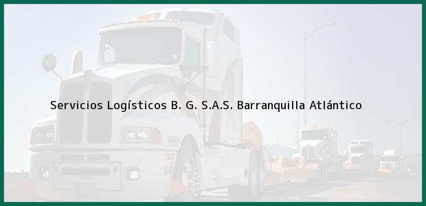 Teléfono, Dirección y otros datos de contacto para Servicios Logísticos B. G. S.A.S., Barranquilla, Atlántico, Colombia