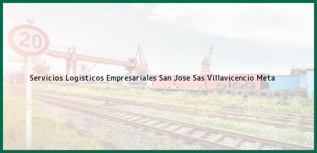Teléfono, Dirección y otros datos de contacto para Servicios Logisticos Empresariales San Jose Sas, Villavicencio, Meta, Colombia