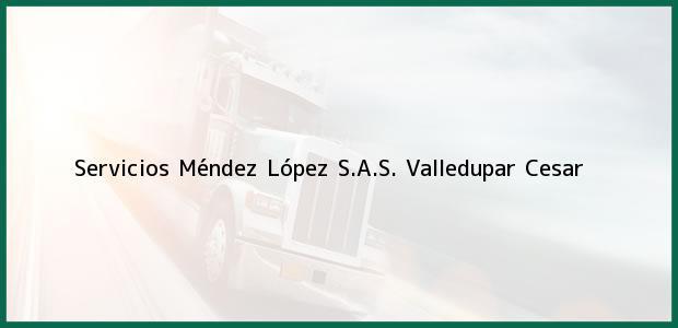 Teléfono, Dirección y otros datos de contacto para Servicios Méndez López S.A.S., Valledupar, Cesar, Colombia