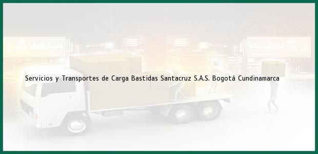 Teléfono, Dirección y otros datos de contacto para Servicios y Transportes de Carga Bastidas Santacruz S.A.S., Bogotá, Cundinamarca, Colombia