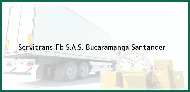 Teléfono, Dirección y otros datos de contacto para Servitrans Fb S.A.S., Bucaramanga, Santander, Colombia