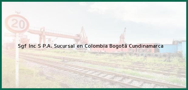 Teléfono, Dirección y otros datos de contacto para Sgf Inc S P.A. Sucursal en Colombia, Bogotá, Cundinamarca, Colombia
