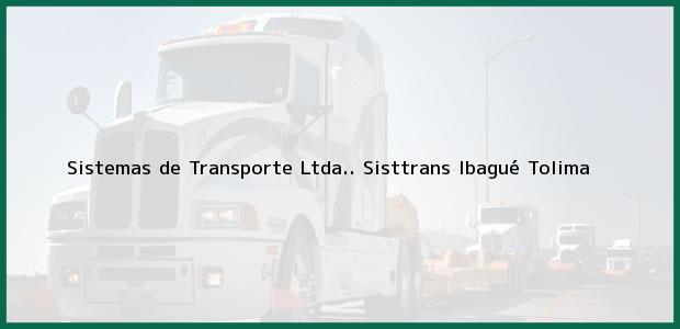 Teléfono, Dirección y otros datos de contacto para Sistemas de Transporte Ltda.. Sisttrans, Ibagué, Tolima, Colombia