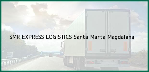 Teléfono, Dirección y otros datos de contacto para SMR EXPRESS LOGISTICS, Santa Marta, Magdalena, Colombia