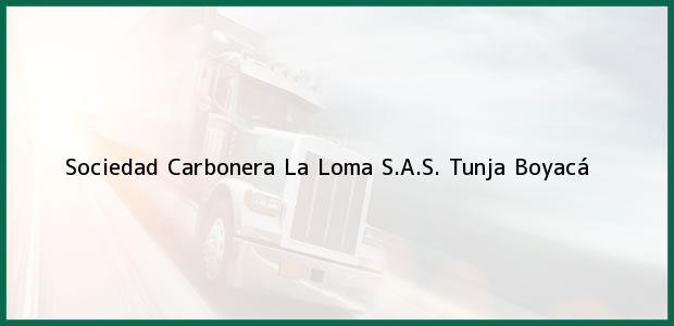 Teléfono, Dirección y otros datos de contacto para Sociedad Carbonera La Loma S.A.S., Tunja, Boyacá, Colombia