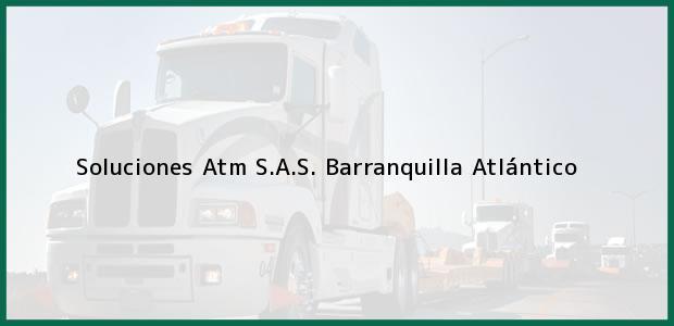 Teléfono, Dirección y otros datos de contacto para Soluciones Atm S.A.S., Barranquilla, Atlántico, Colombia