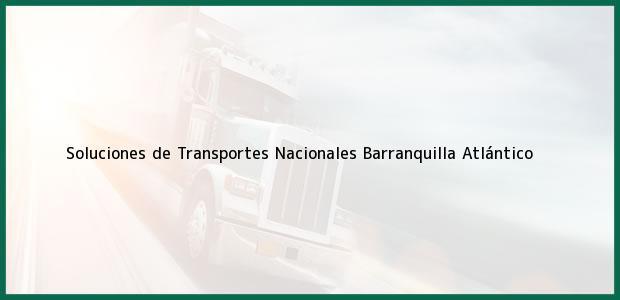 Teléfono, Dirección y otros datos de contacto para Soluciones de Transportes Nacionales, Barranquilla, Atlántico, Colombia