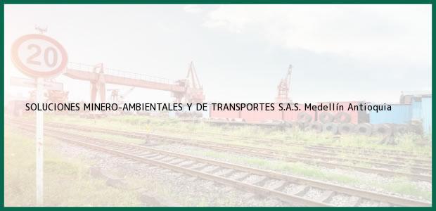 Teléfono, Dirección y otros datos de contacto para SOLUCIONES MINERO-AMBIENTALES Y DE TRANSPORTES S.A.S., Medellín, Antioquia, Colombia