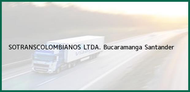 Teléfono, Dirección y otros datos de contacto para SOTRANSCOLOMBIANOS LTDA., Bucaramanga, Santander, Colombia