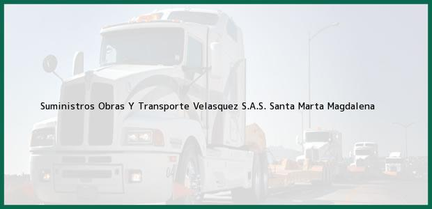 Teléfono, Dirección y otros datos de contacto para Suministros Obras Y Transporte Velasquez S.A.S., Santa Marta, Magdalena, Colombia