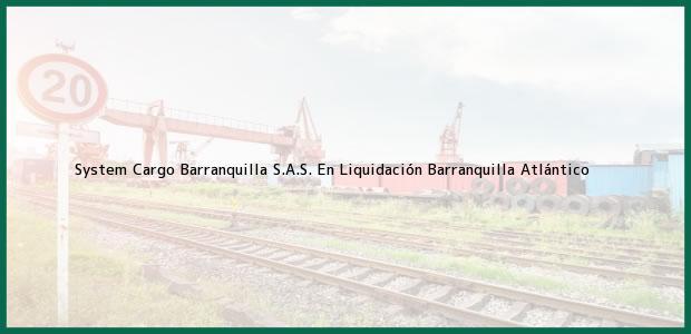 Teléfono, Dirección y otros datos de contacto para System Cargo Barranquilla S.A.S. En Liquidación, Barranquilla, Atlántico, Colombia