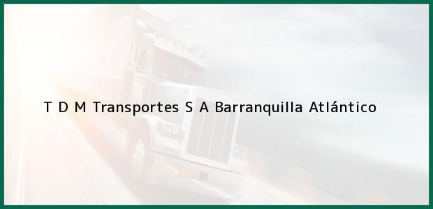 Teléfono, Dirección y otros datos de contacto para T D M Transportes S A, Barranquilla, Atlántico, Colombia