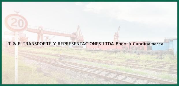 Teléfono, Dirección y otros datos de contacto para T & R TRANSPORTE Y REPRESENTACIONES LTDA, Bogotá, Cundinamarca, Colombia