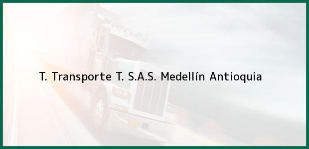 Teléfono, Dirección y otros datos de contacto para T. Transporte T. S.A.S., Medellín, Antioquia, Colombia