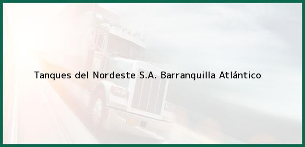 Teléfono, Dirección y otros datos de contacto para Tanques del Nordeste S.A., Barranquilla, Atlántico, Colombia
