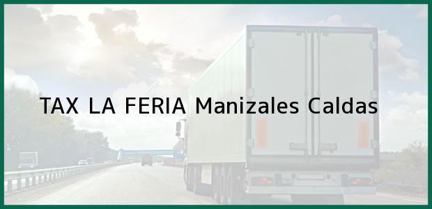 Teléfono, Dirección y otros datos de contacto para TAX LA FERIA, Manizales, Caldas, Colombia