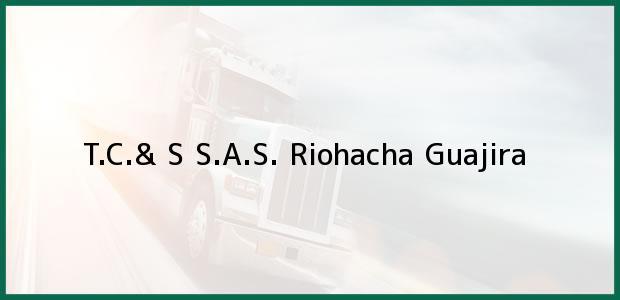 Teléfono, Dirección y otros datos de contacto para T.C.& S S.A.S., Riohacha, Guajira, Colombia