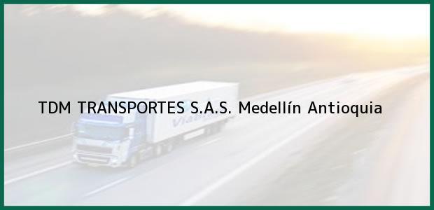 Teléfono, Dirección y otros datos de contacto para TDM TRANSPORTES S.A.S., Medellín, Antioquia, Colombia